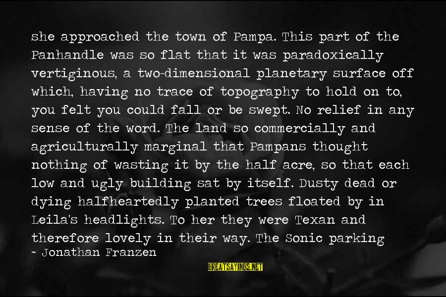 Dusty's Sayings By Jonathan Franzen: she approached the town of Pampa. This part of the Panhandle was so flat that