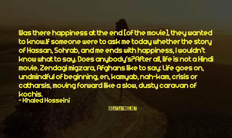 Dusty's Sayings By Khaled Hosseini: Was there happiness at the end [of the movie], they wanted to know.If someone were
