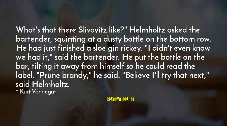 """Dusty's Sayings By Kurt Vonnegut: What's that there Slivovitz like?"""" Helmholtz asked the bartender, squinting at a dusty bottle on"""