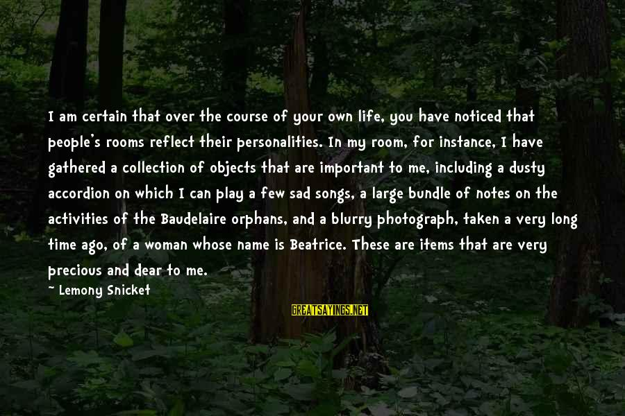 Dusty's Sayings By Lemony Snicket: I am certain that over the course of your own life, you have noticed that