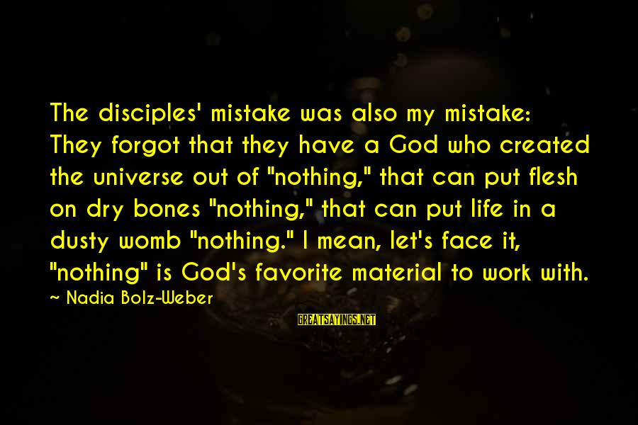 Dusty's Sayings By Nadia Bolz-Weber: The disciples' mistake was also my mistake: They forgot that they have a God who