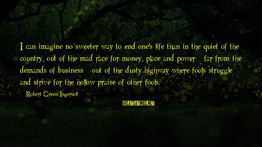 Dusty's Sayings By Robert Green Ingersoll: I can imagine no sweeter way to end one's life than in the quiet of