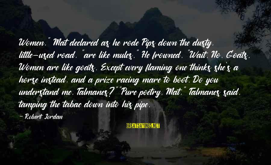 """Dusty's Sayings By Robert Jordan: Women,"""" Mat declared as he rode Pips down the dusty, little-used road, """"are like mules."""""""