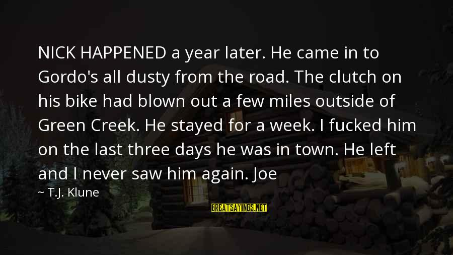 Dusty's Sayings By T.J. Klune: NICK HAPPENED a year later. He came in to Gordo's all dusty from the road.