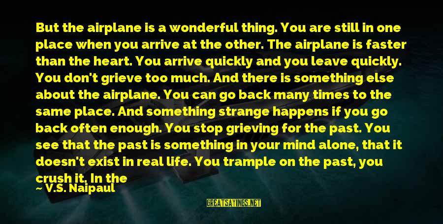 Dusty's Sayings By V.S. Naipaul: But the airplane is a wonderful thing. You are still in one place when you