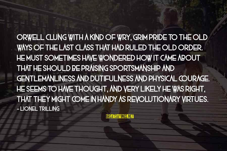 Dutifulness Sayings By Lionel Trilling: Orwell clung with a kind of wry, grim pride to the old ways of the