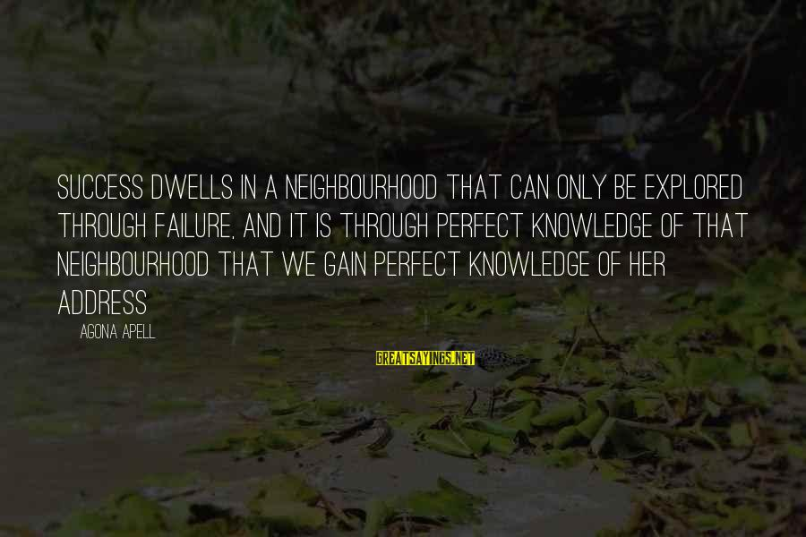 Dwells Sayings By Agona Apell: Success dwells in a neighbourhood that can only be explored through failure, and it is