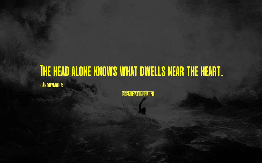Dwells Sayings By Anonymous: The head alone knows what dwells near the heart.