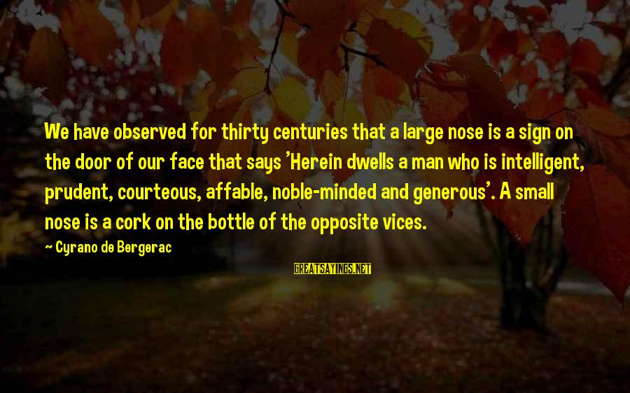 Dwells Sayings By Cyrano De Bergerac: We have observed for thirty centuries that a large nose is a sign on the