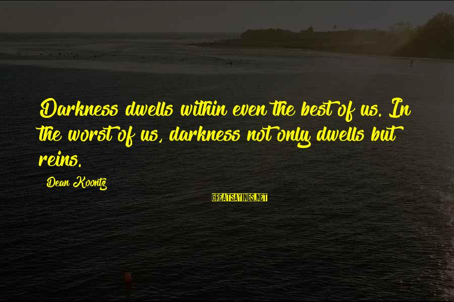 Dwells Sayings By Dean Koontz: Darkness dwells within even the best of us. In the worst of us, darkness not