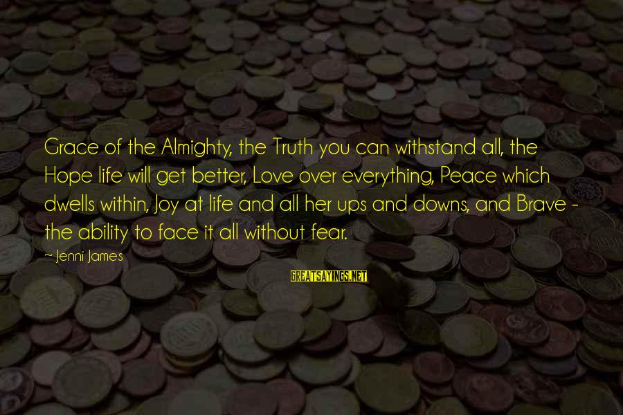 Dwells Sayings By Jenni James: Grace of the Almighty, the Truth you can withstand all, the Hope life will get