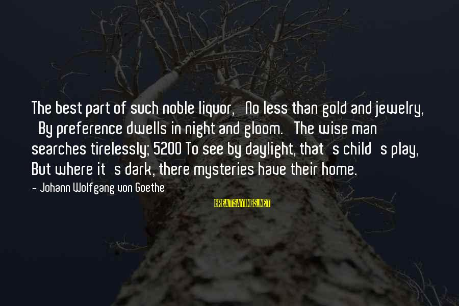 Dwells Sayings By Johann Wolfgang Von Goethe: The best part of such noble liquor, No less than gold and jewelry, By preference