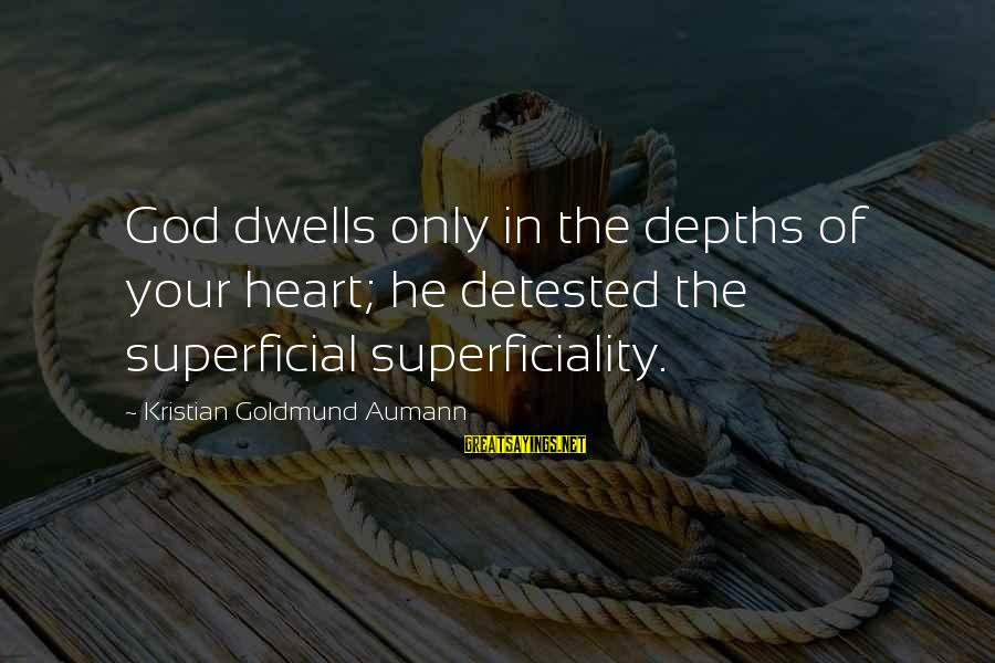 Dwells Sayings By Kristian Goldmund Aumann: God dwells only in the depths of your heart; he detested the superficial superficiality.
