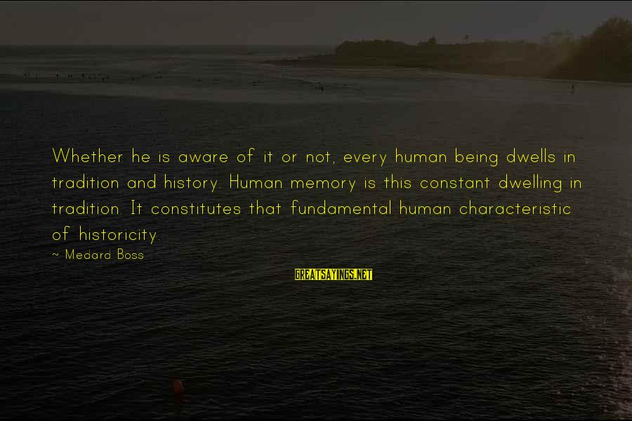 Dwells Sayings By Medard Boss: Whether he is aware of it or not, every human being dwells in tradition and