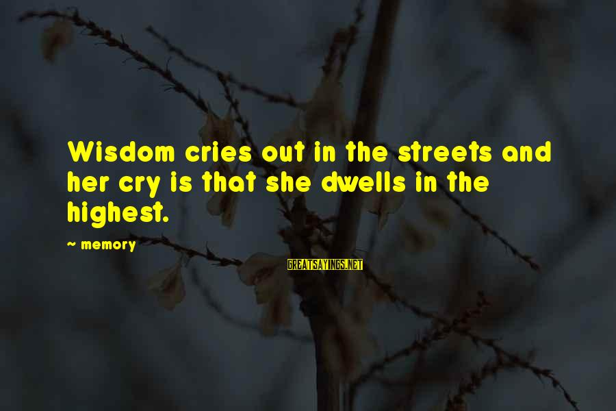 Dwells Sayings By Memory: Wisdom cries out in the streets and her cry is that she dwells in the