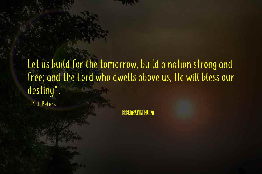 Dwells Sayings By P. J. Peters: Let us build for the tomorrow, build a nation strong and free; and the Lord