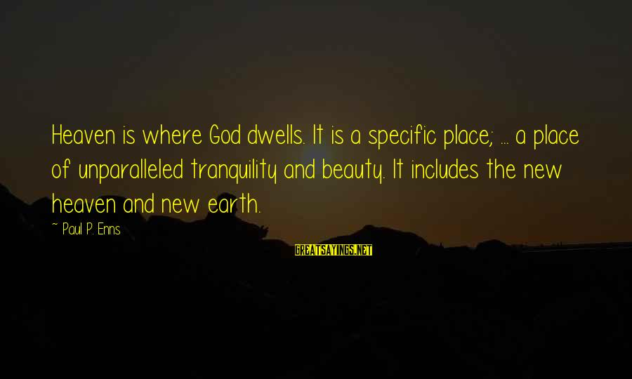 Dwells Sayings By Paul P. Enns: Heaven is where God dwells. It is a specific place; ... a place of unparalleled