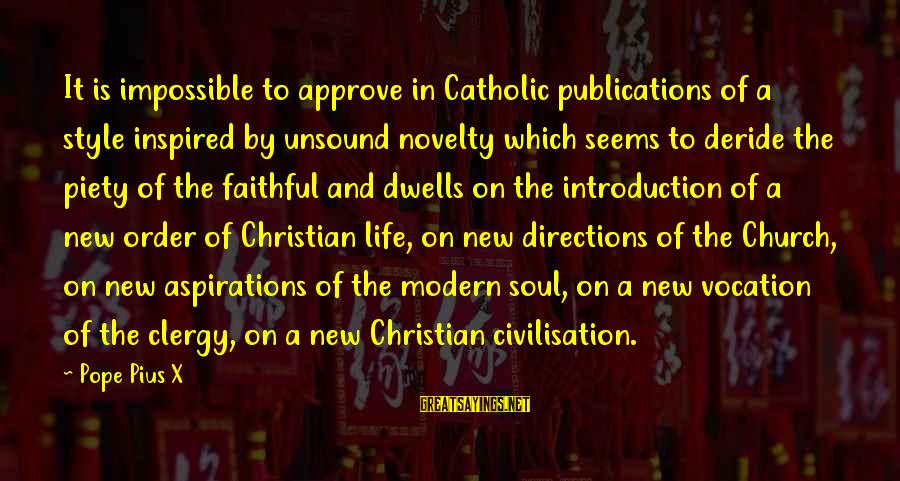 Dwells Sayings By Pope Pius X: It is impossible to approve in Catholic publications of a style inspired by unsound novelty
