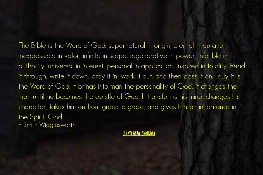 Dwells Sayings By Smith Wigglesworth: The Bible is the Word of God: supernatural in origin, eternal in duration, inexpressible in