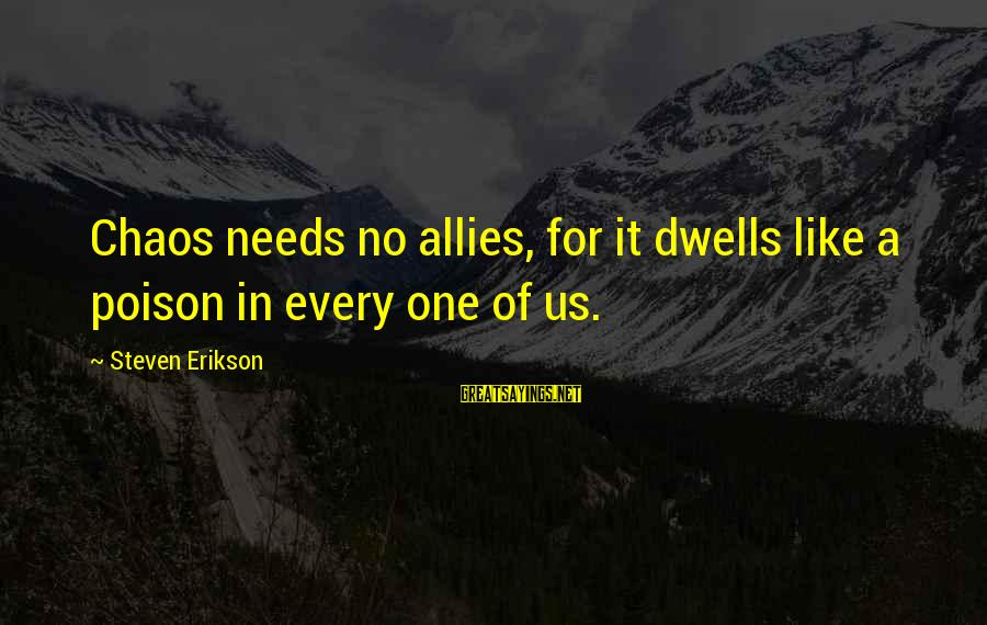 Dwells Sayings By Steven Erikson: Chaos needs no allies, for it dwells like a poison in every one of us.