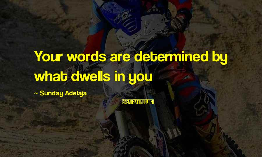 Dwells Sayings By Sunday Adelaja: Your words are determined by what dwells in you