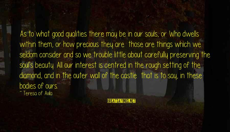 Dwells Sayings By Teresa Of Avila: As to what good qualities there may be in our souls, or Who dwells within