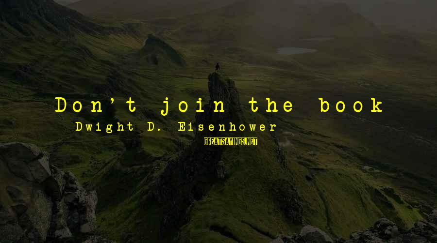 Dwight Eisenhower Sayings By Dwight D. Eisenhower: Don't join the book burners. Don't think you're going to conceal faults by concealing evidence