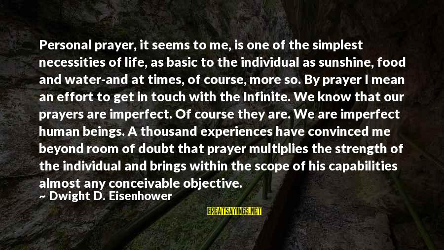 Dwight Eisenhower Sayings By Dwight D. Eisenhower: Personal prayer, it seems to me, is one of the simplest necessities of life, as