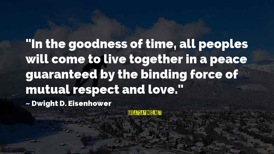 """Dwight Eisenhower Sayings By Dwight D. Eisenhower: """"In the goodness of time, all peoples will come to live together in a peace"""