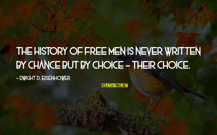 Dwight Eisenhower Sayings By Dwight D. Eisenhower: The history of free men is never written by chance but by choice - their