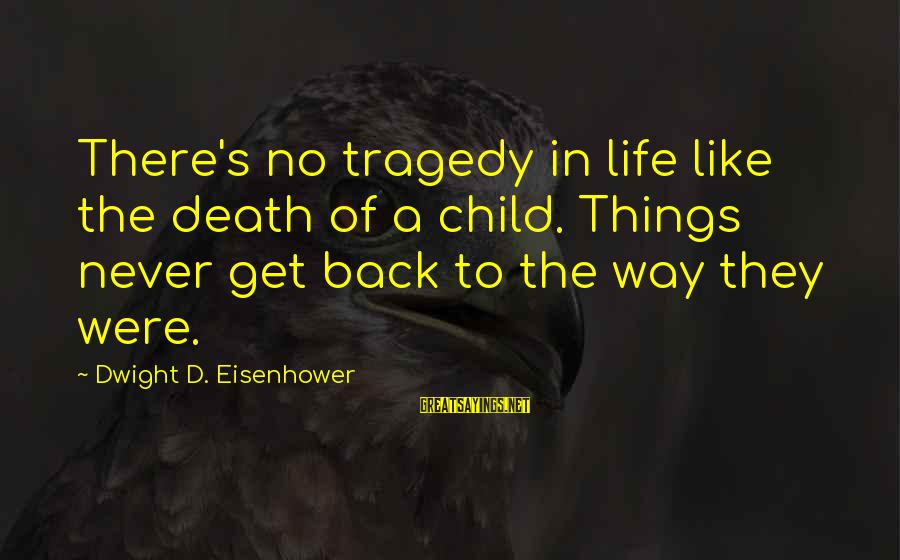 Dwight Eisenhower Sayings By Dwight D. Eisenhower: There's no tragedy in life like the death of a child. Things never get back