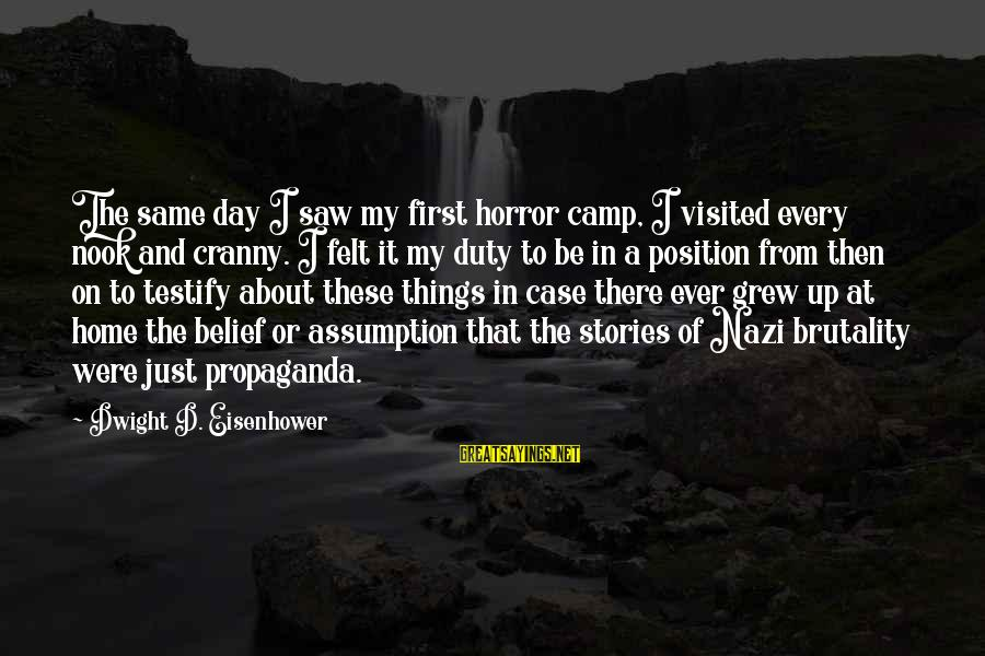 Dwight Eisenhower Sayings By Dwight D. Eisenhower: The same day I saw my first horror camp, I visited every nook and cranny.