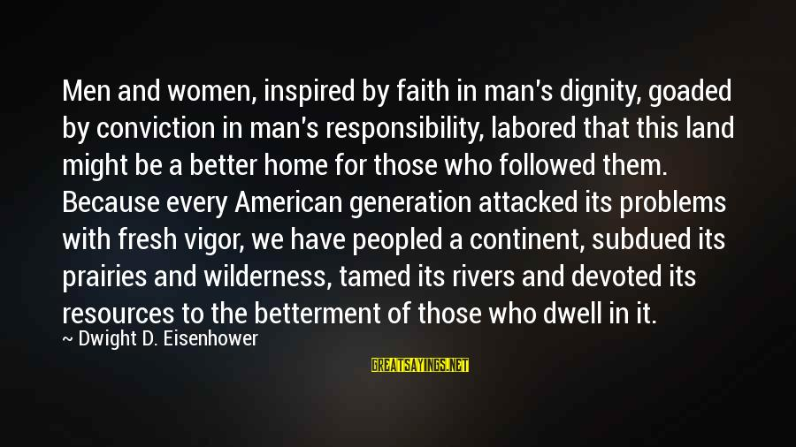 Dwight Eisenhower Sayings By Dwight D. Eisenhower: Men and women, inspired by faith in man's dignity, goaded by conviction in man's responsibility,