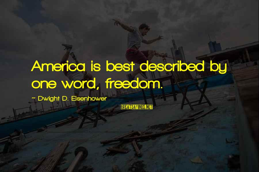 Dwight Eisenhower Sayings By Dwight D. Eisenhower: America is best described by one word, freedom.