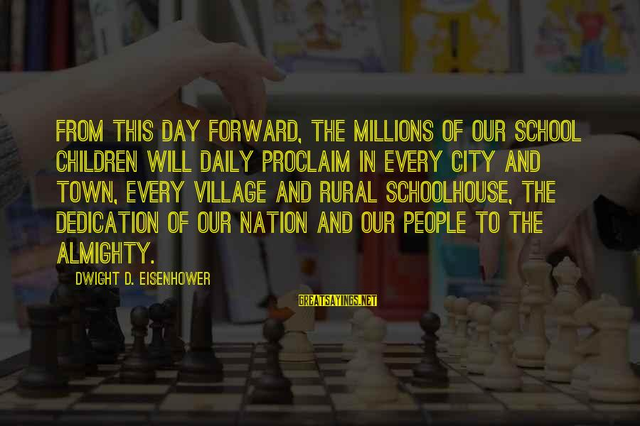 Dwight Eisenhower Sayings By Dwight D. Eisenhower: From this day forward, the millions of our school children will daily proclaim in every