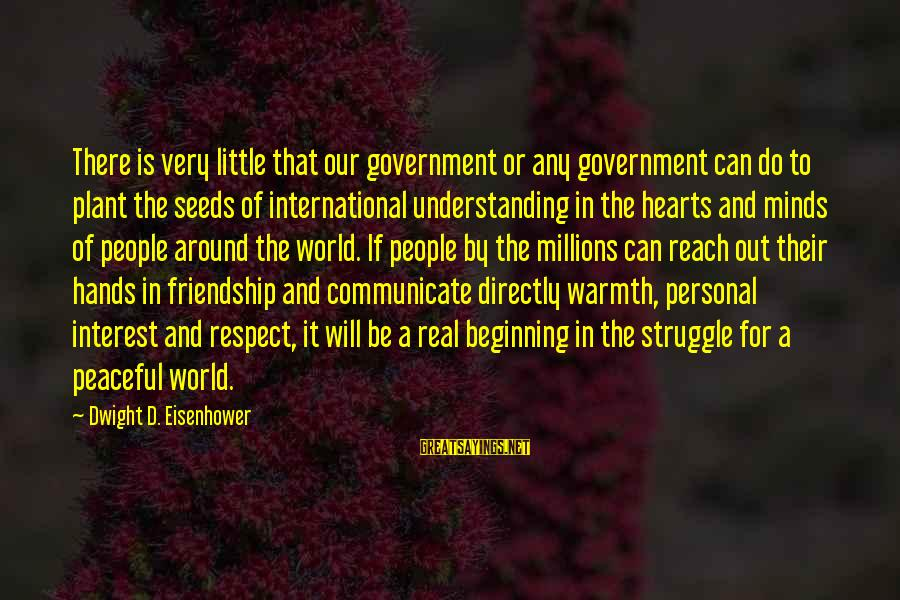 Dwight Eisenhower Sayings By Dwight D. Eisenhower: There is very little that our government or any government can do to plant the