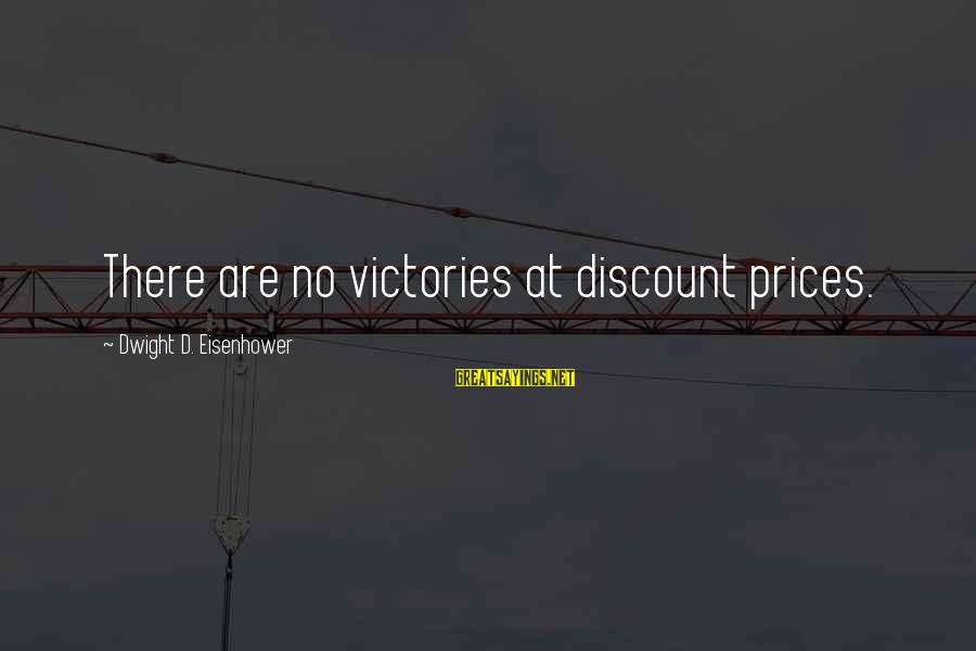 Dwight Eisenhower Sayings By Dwight D. Eisenhower: There are no victories at discount prices.