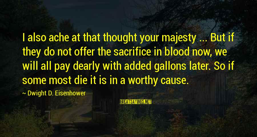 Dwight Eisenhower Sayings By Dwight D. Eisenhower: I also ache at that thought your majesty ... But if they do not offer