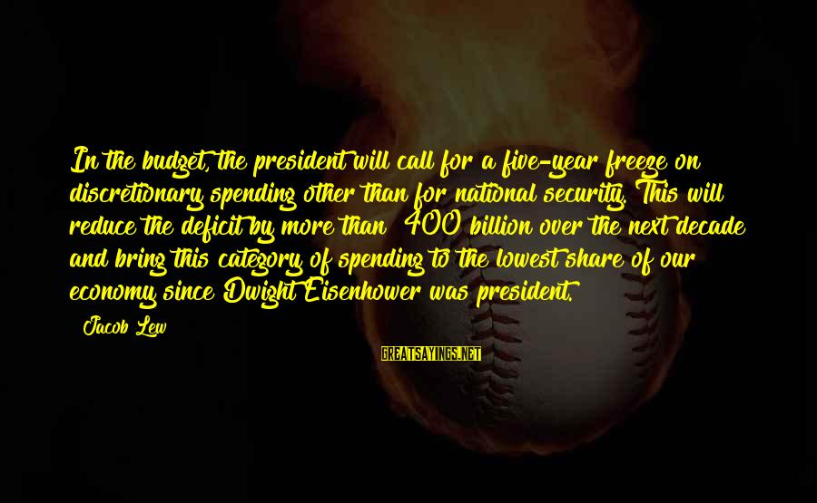Dwight Eisenhower Sayings By Jacob Lew: In the budget, the president will call for a five-year freeze on discretionary spending other
