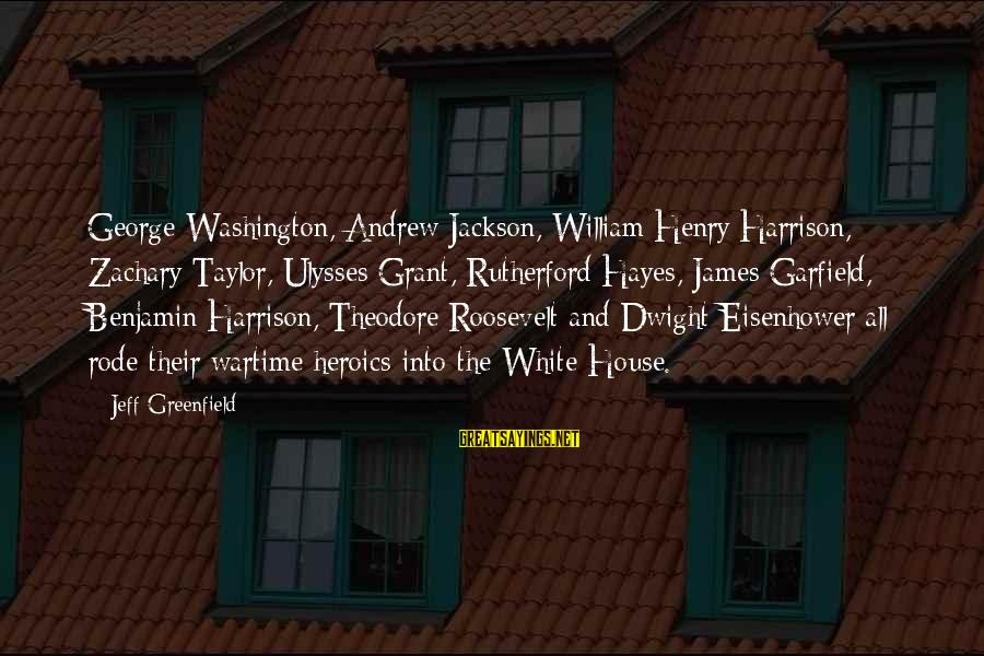 Dwight Eisenhower Sayings By Jeff Greenfield: George Washington, Andrew Jackson, William Henry Harrison, Zachary Taylor, Ulysses Grant, Rutherford Hayes, James Garfield,