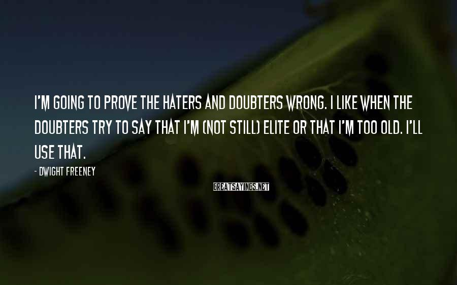 Dwight Freeney Sayings: I'm going to prove the haters and doubters wrong. I like when the doubters try