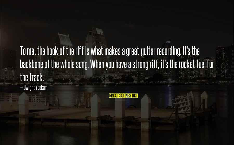 Dwight Yoakam Song Sayings By Dwight Yoakam: To me, the hook of the riff is what makes a great guitar recording. It's