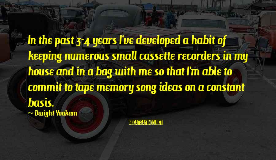 Dwight Yoakam Song Sayings By Dwight Yoakam: In the past 3-4 years I've developed a habit of keeping numerous small cassette recorders