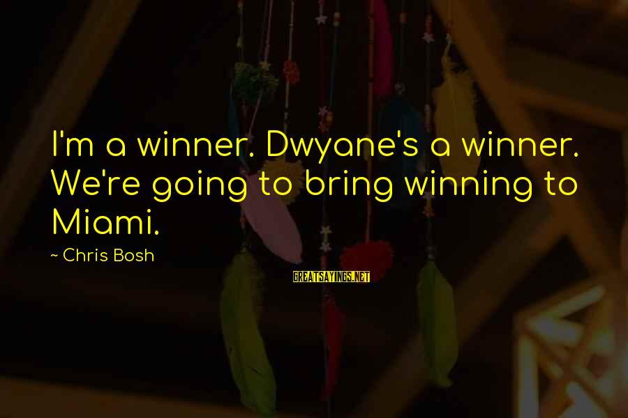 Dwyane Sayings By Chris Bosh: I'm a winner. Dwyane's a winner. We're going to bring winning to Miami.