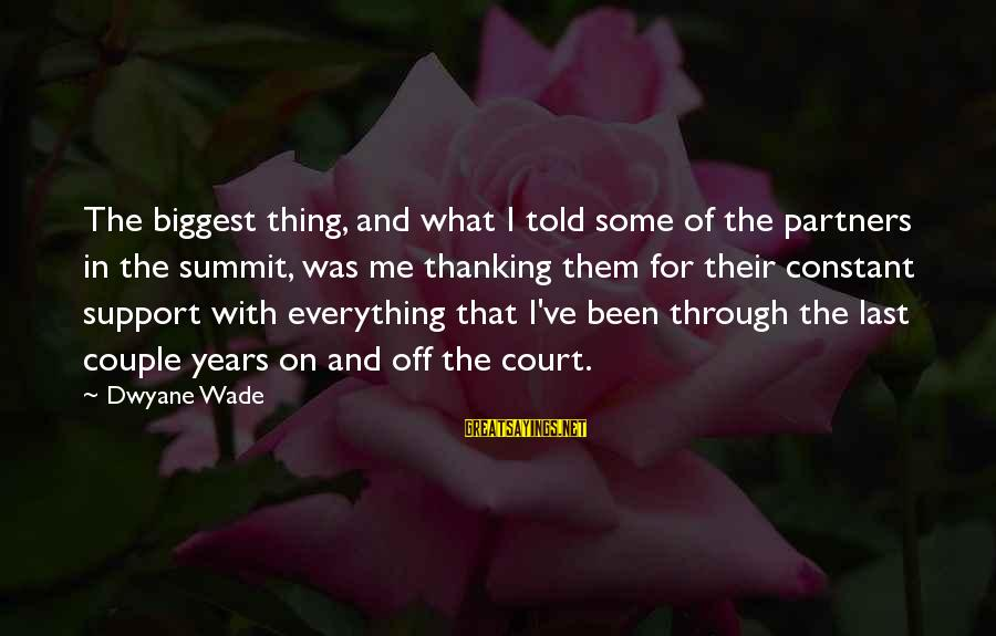 Dwyane Sayings By Dwyane Wade: The biggest thing, and what I told some of the partners in the summit, was