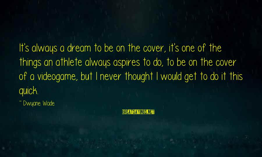 Dwyane Sayings By Dwyane Wade: It's always a dream to be on the cover, it's one of the things an