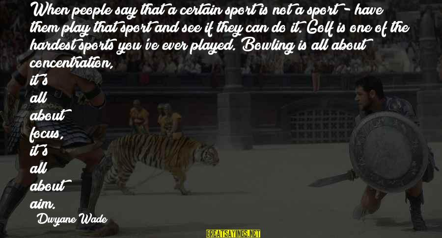 Dwyane Sayings By Dwyane Wade: When people say that a certain sport is not a sport - have them play
