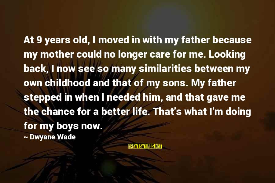 Dwyane Sayings By Dwyane Wade: At 9 years old, I moved in with my father because my mother could no