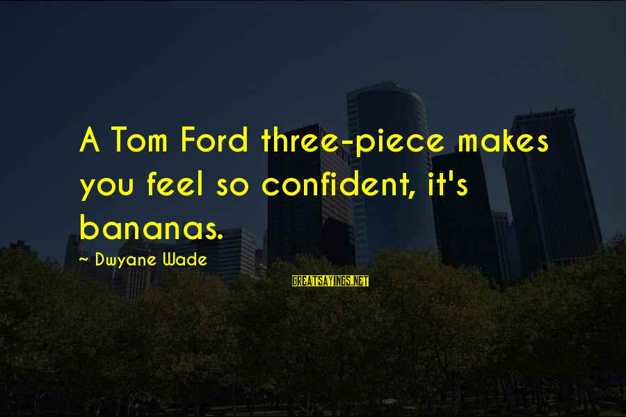 Dwyane Sayings By Dwyane Wade: A Tom Ford three-piece makes you feel so confident, it's bananas.