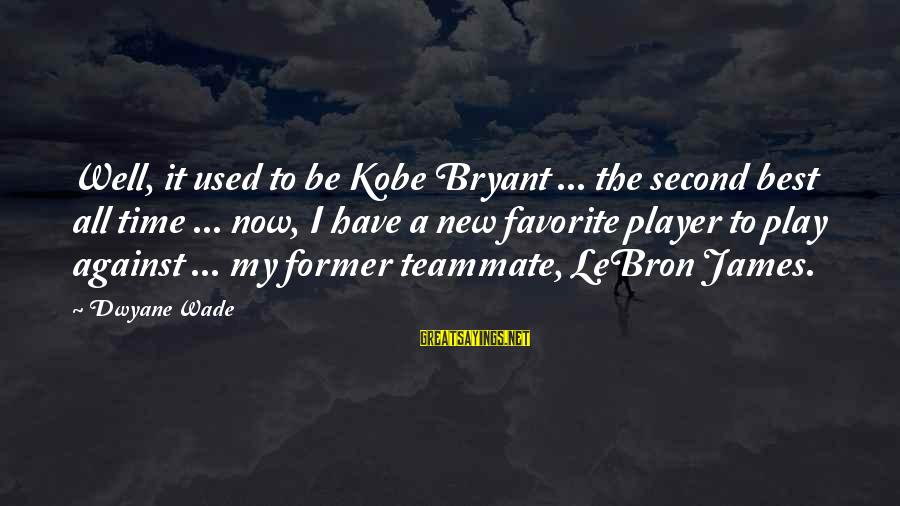 Dwyane Sayings By Dwyane Wade: Well, it used to be Kobe Bryant ... the second best all time ... now,